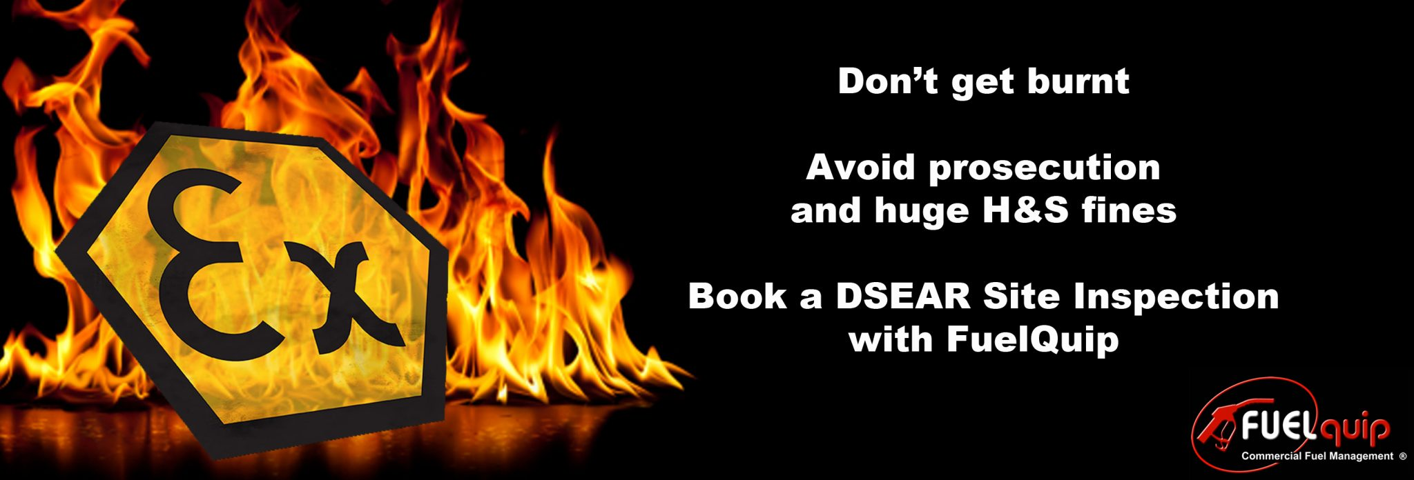 Flames burn around the 'Ex' Explosive Atmosphere sign with the writing 'Don't get burnt. Avoid prosecution and huge H&S fines. Book a DSEAR Site Inspection with FuelQuip'